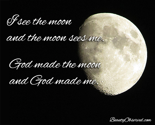 Visit BeautyObserved.com for more memes. I see the moon and the moon sees me.  God made the moon and God made me.