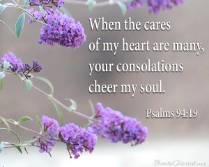 Visit BeautyObserved.com for more memes. When the cares of my heart are many, your consolations cheer my soul.  Psalm 94:19