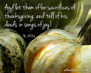 Visit BeautyObserved.com for more memes. Psalm 107:22 A let them offer sacrifices of thanksgiving...