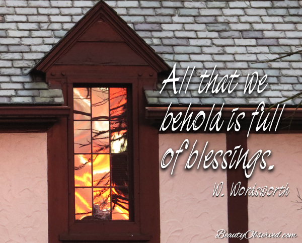 Visit www.Beautyobserved.com for more memes. All that we behold is full of blessings. @Wordsworth sunet window