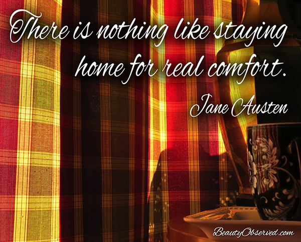 visit www.beautyobserved.com for more inspirational memes and beautiful photography #JaneAusten #memes There is nothing like staying home for real comfort