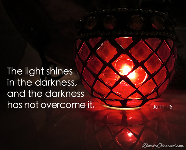Visit BeautyObserved.com for more memes. The light shines in the darkness, and the darkness has not overcome it.  John 1:5  #scripturememe