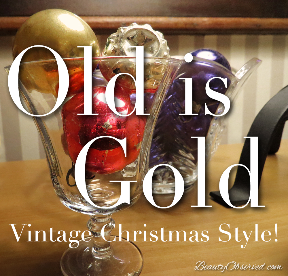 vintage christmas ornaments www.beautyobserved.com  Old is gold!  Shiny and bright