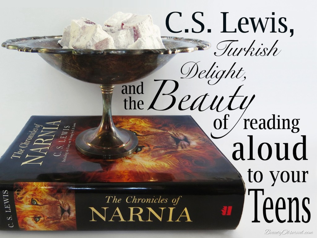 C.S. Lewis, Turkish Delight, and the Beauty Of Reading Alound to your Teens