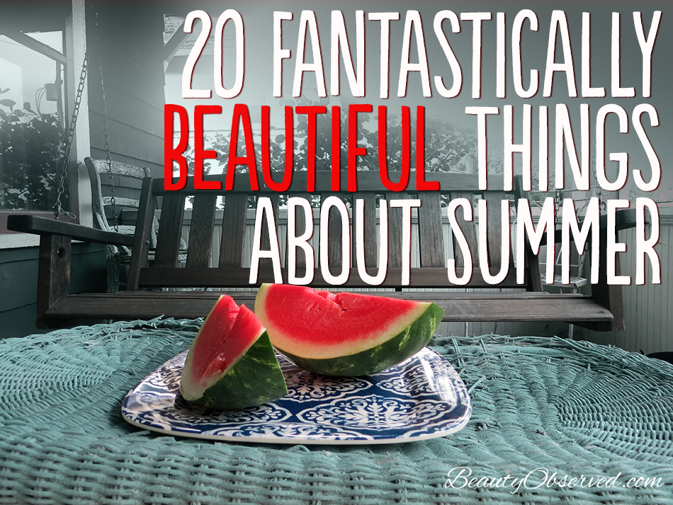 20 Fantasically beautiful things about summer #summeractivities